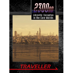 Traveller 2300AD: Libreville: Corruption in the Core Worlds