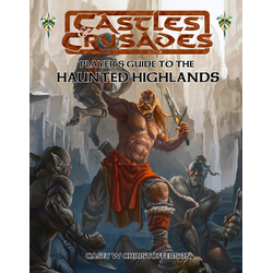 Castles & Crusades: Player's Guide to the Haunted Highlands